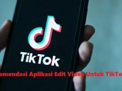 Rekomendasi Aplikasi Edit Video Untuk TikTok