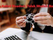 Tips Kabel Headset Tidak Mudah Rusak